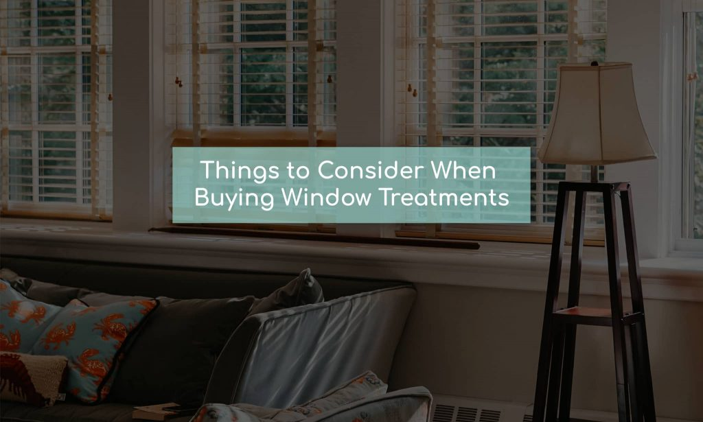 things to consider when buying window treatments