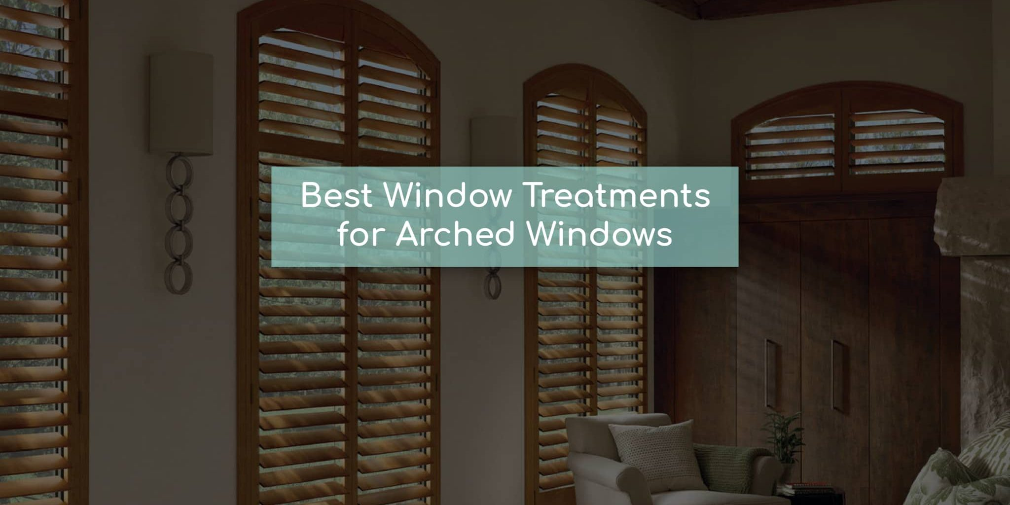 best window treatments for arched windows - Starlite blog